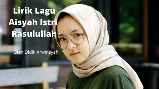 Lirik Lagu Aisyah Istri Rasulullah – (Cover) Anisa Rahman